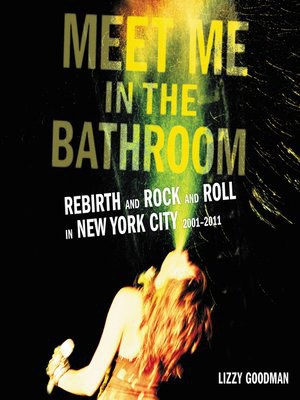 New york the strokes lizzy goodman 39 s meet me in the bathroom popdust for Lizzy goodman meet me in the bathroom