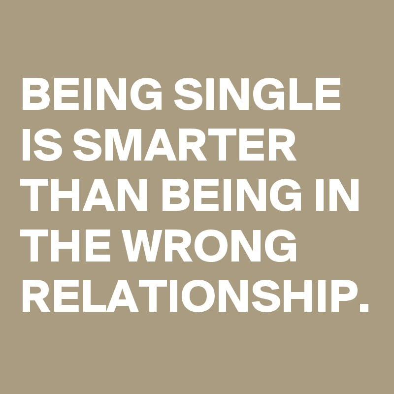 15 inspirational quotes for women who love being single why be in a terrible relationship when you can be single thecheapjerseys Image collections
