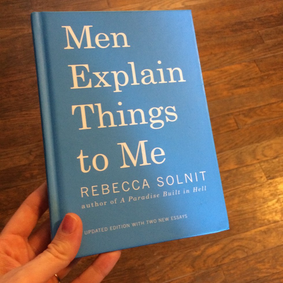 the necessity of credibility in the problem with men explaining things by rebecca solnit A decade later, men are still explaining things to rebecca solnit men explain things to me, and other women, whether or not they know what they're talking about, solnit read from her so-titled 2008 essay on thursday night.