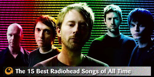 Anyone Can Play Guitar: The 15 Best Radiohead Songs of All