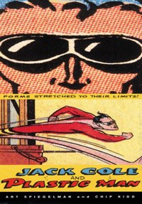 To Their Limits Co Created With Chip Kidd Its In This Ontological Sense That Cole Most Resembles Plastic Man As The Spirit Of Cartooning