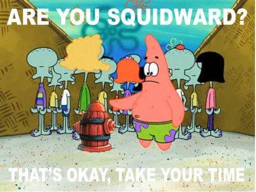 35 Are You Squidward Now Thats Okay Take Your Time