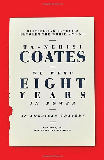 ta nahisi coates we were eight years in power review we were eight years in power an american tragedy
