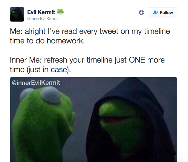 Evil Kermit Memes That Are Way Too Real - 19 tweets about procrastination that are way too real