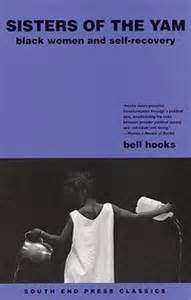 Sisters of the Yam: Black Women and Self-Recovery by Bell Hooks