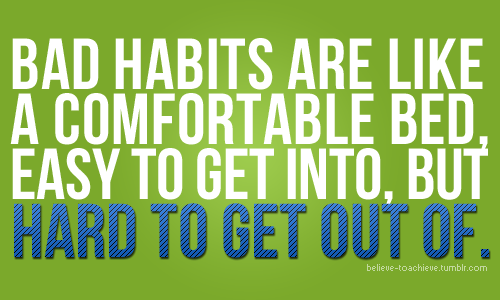 bad habit affects your life Bad habits are ultimately decided by a consensus of society, and the views of society change with time you have before you what i believe is the ultimate list of bad habits—283 negative actions that you should consider ceasing if you want to live a life of meaning and stay healthy.