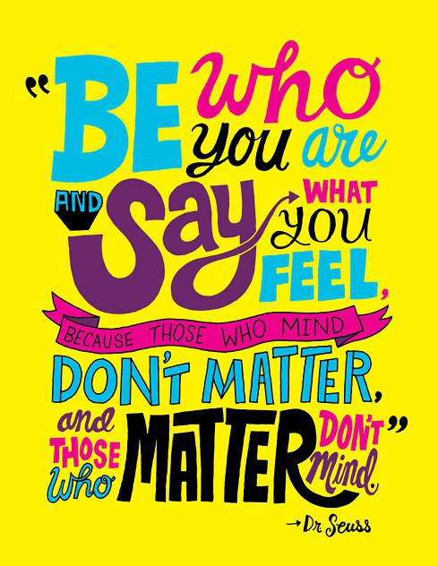 7. U201cBe Who You Are And Say What You Feel, Because Those Who Mind Donu0027t  Matter And Those Who Matter Donu0027t Mind.u201d