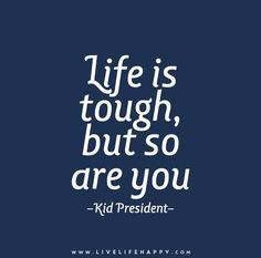 3 Life Is Tough But So Are You