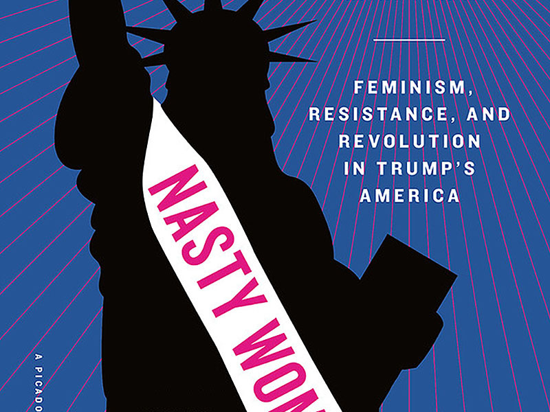 It Takes a Village to Raise a Feminist:  Nasty Women , an Anthology