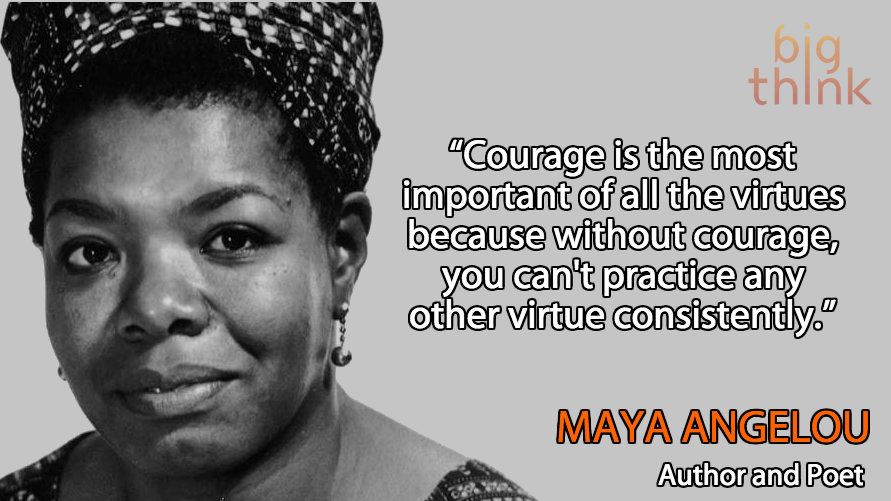 Maya Angelou Courage Is The Most Important Virtue Big Think