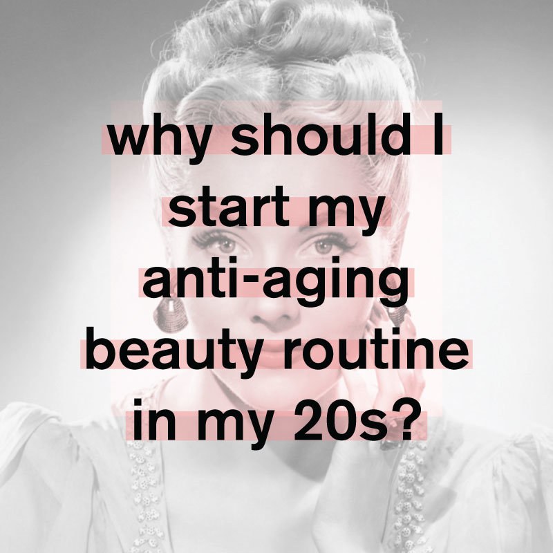 Why You Should Start Your Anti-Aging Routine In Your 20s