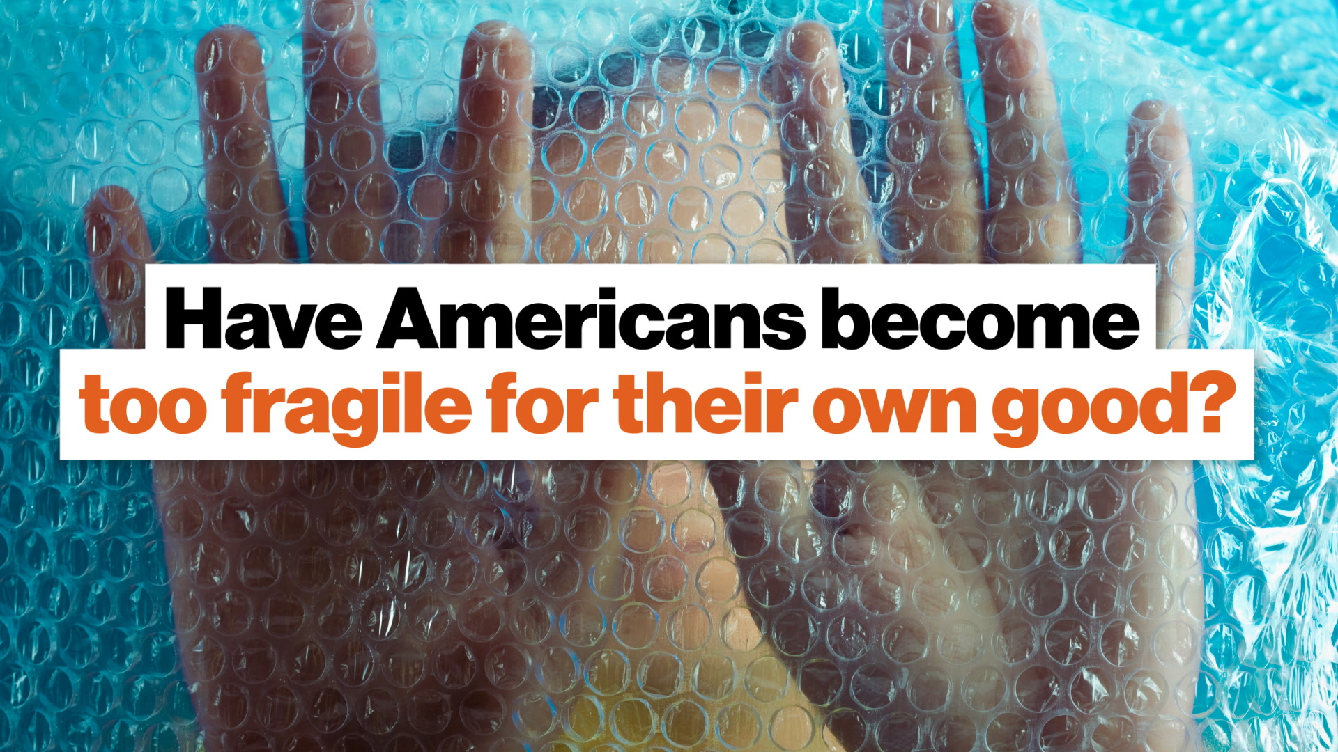 Have Americans become too fragile for their own good?