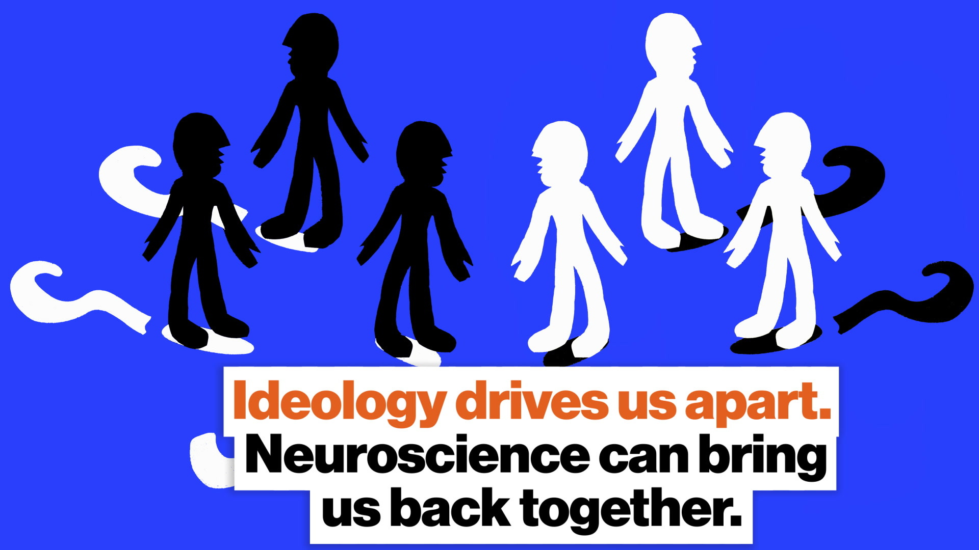 Ideology drives us apart. Neuroscience can bring us back together.