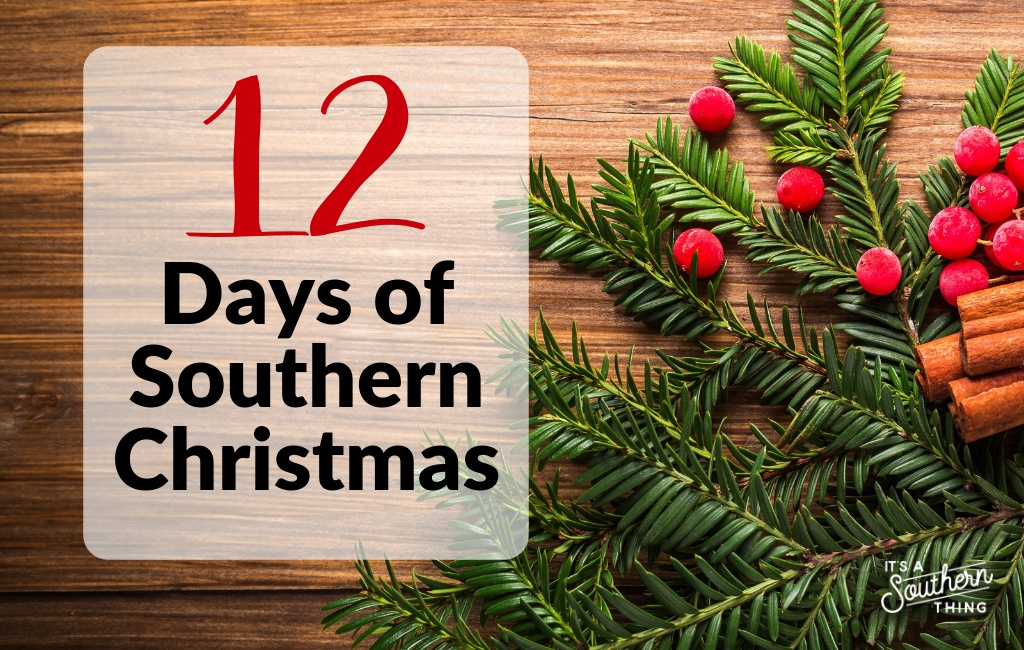 Origin Of 12 Days Of Christmas.12 Days Of Southern Christmas It S A Southern Thing