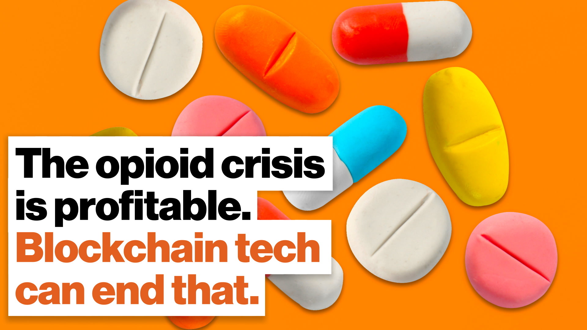 The opioid crisis is profitable. Blockchain tech can end that.