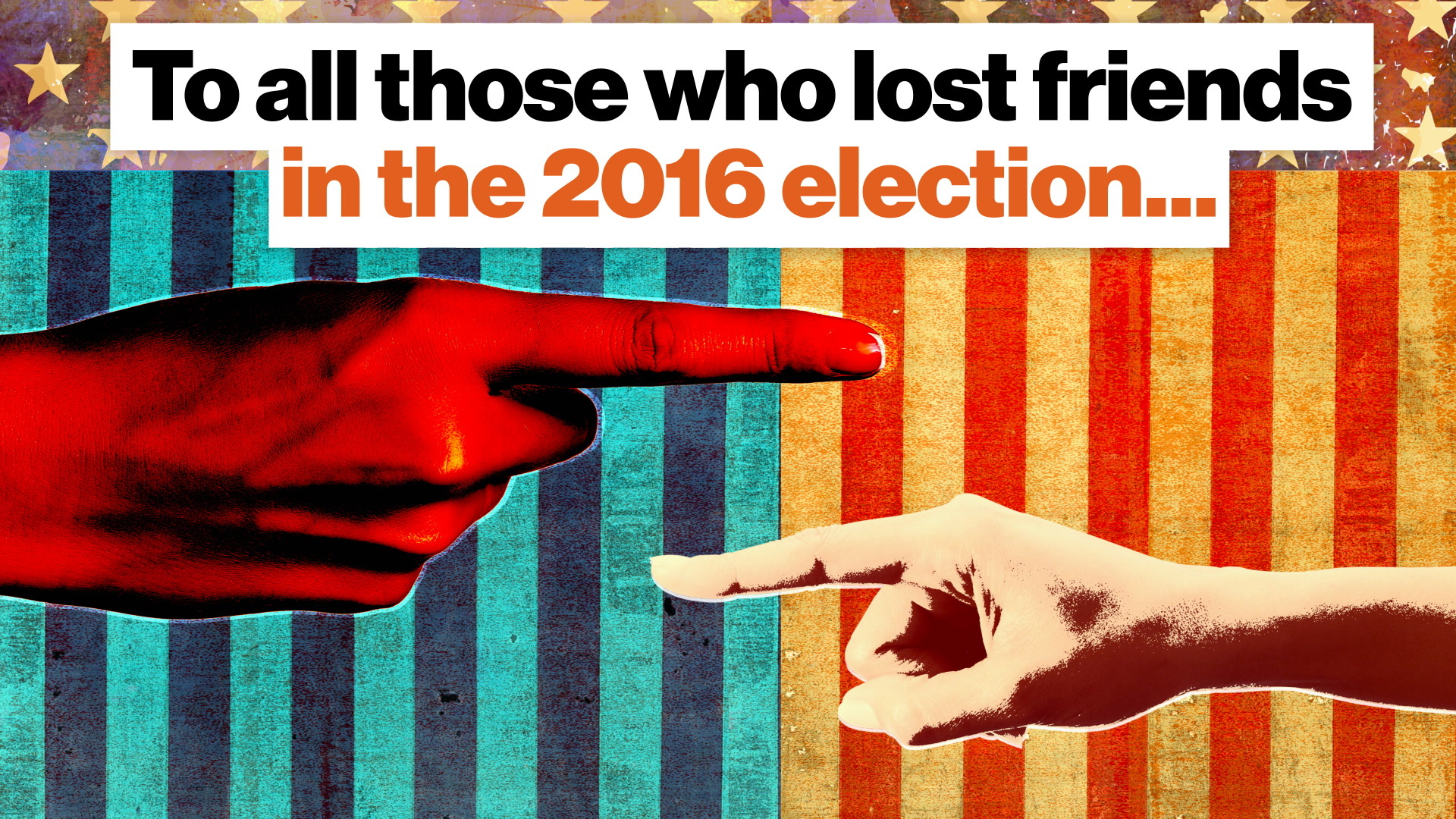 If you lost friends in the 2016 election, watch this