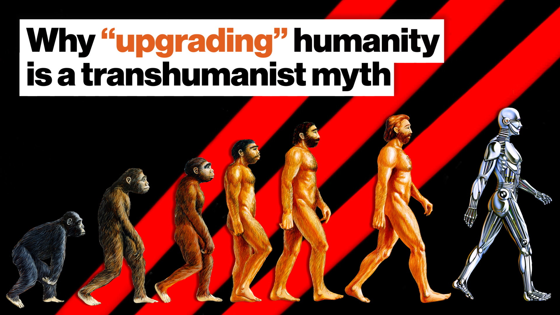 Why  upgrading  humanity is a transhumanist myth