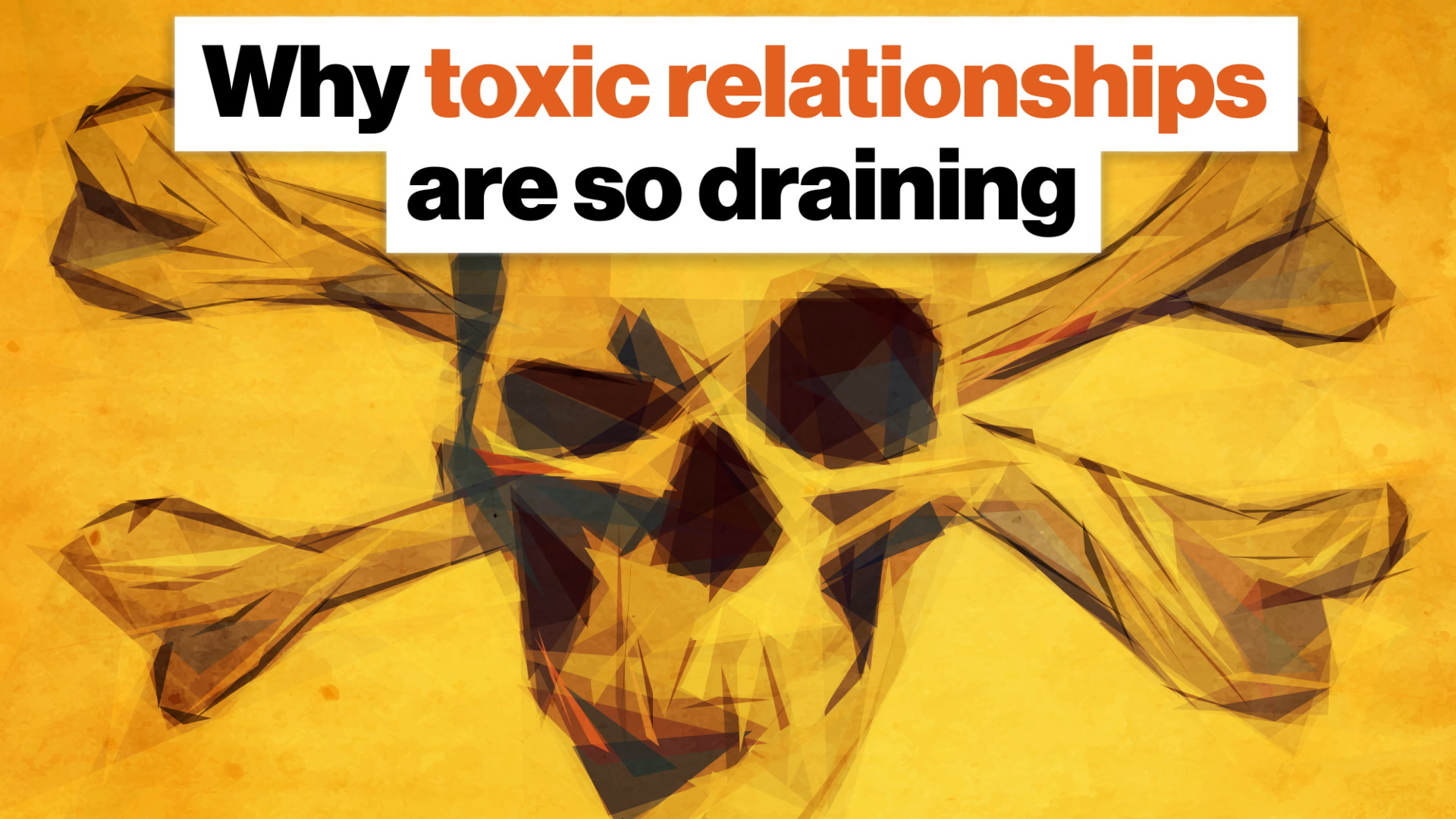 Why toxic relationships are so draining. And when to break them off.