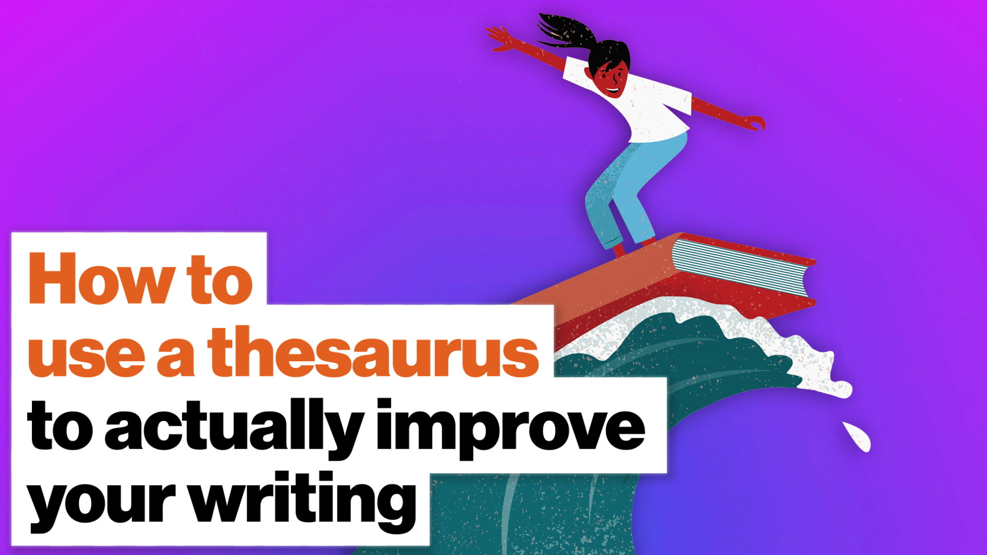 How to use a thesaurus to actually improve your writing