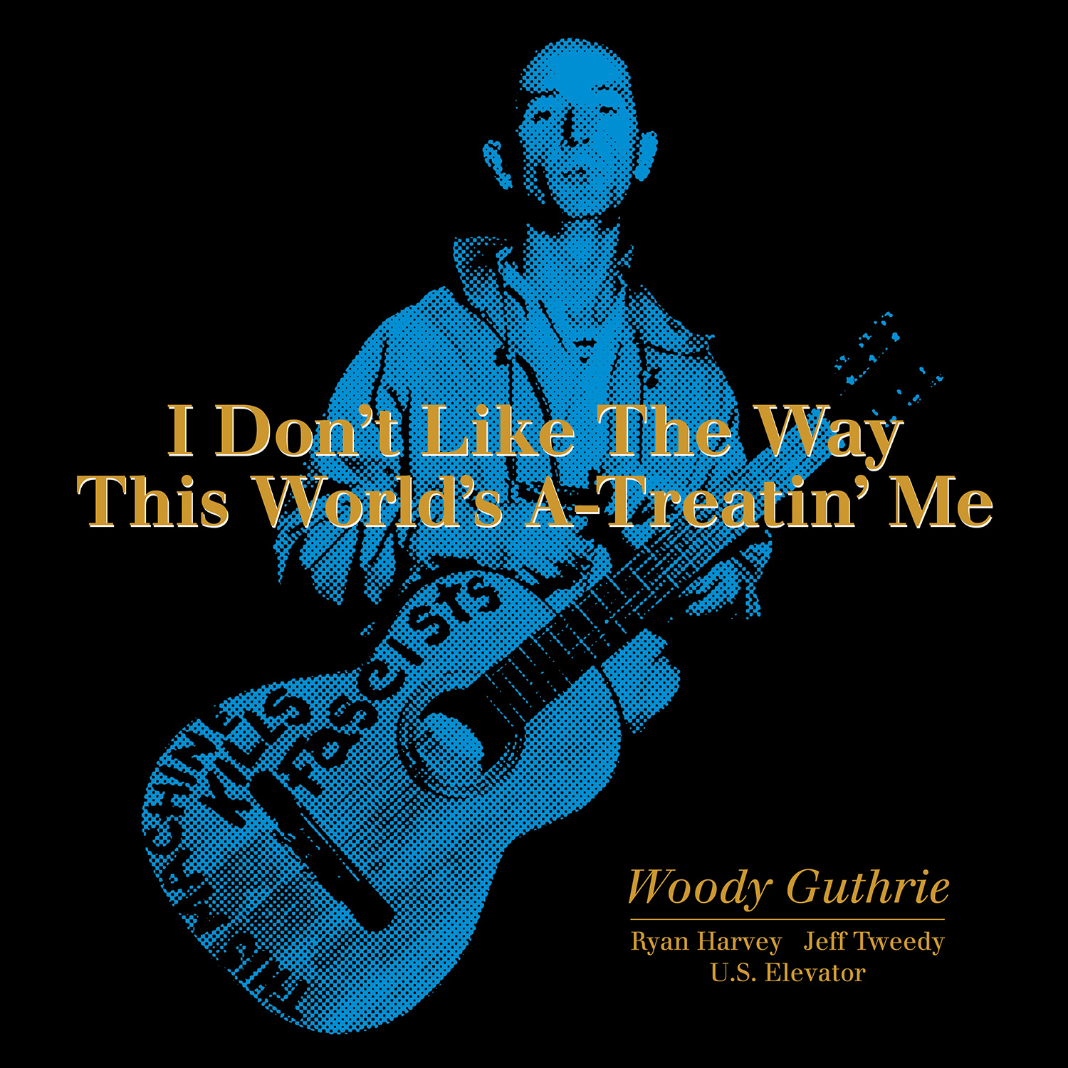 Jeff Tweedy Accompanies Woody Guthrie on a New Rendition of  I Don t Like The Way This World s A-Treatin  Me  (premiere)
