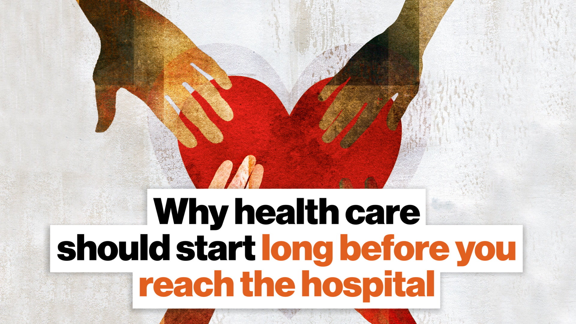 Why health care should start long before you reach the hospital