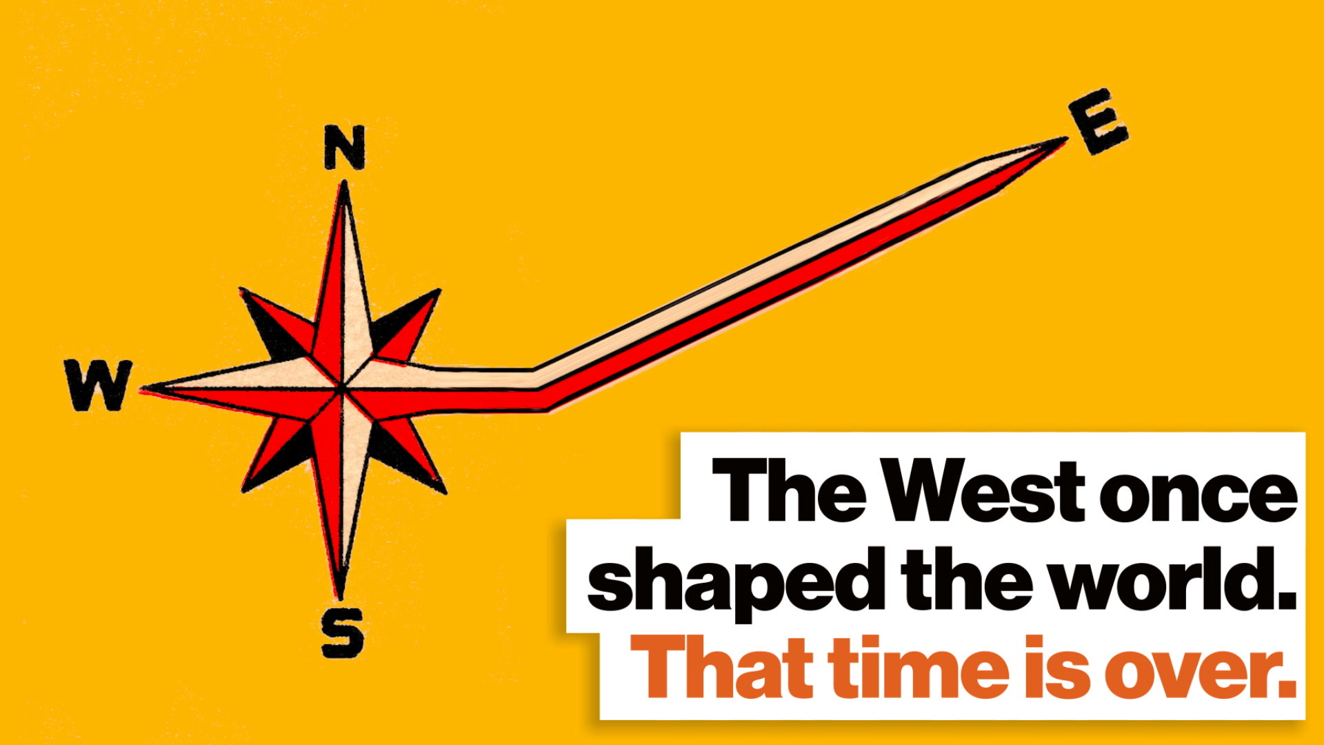 For a long time, the West shaped the world. That time is over.