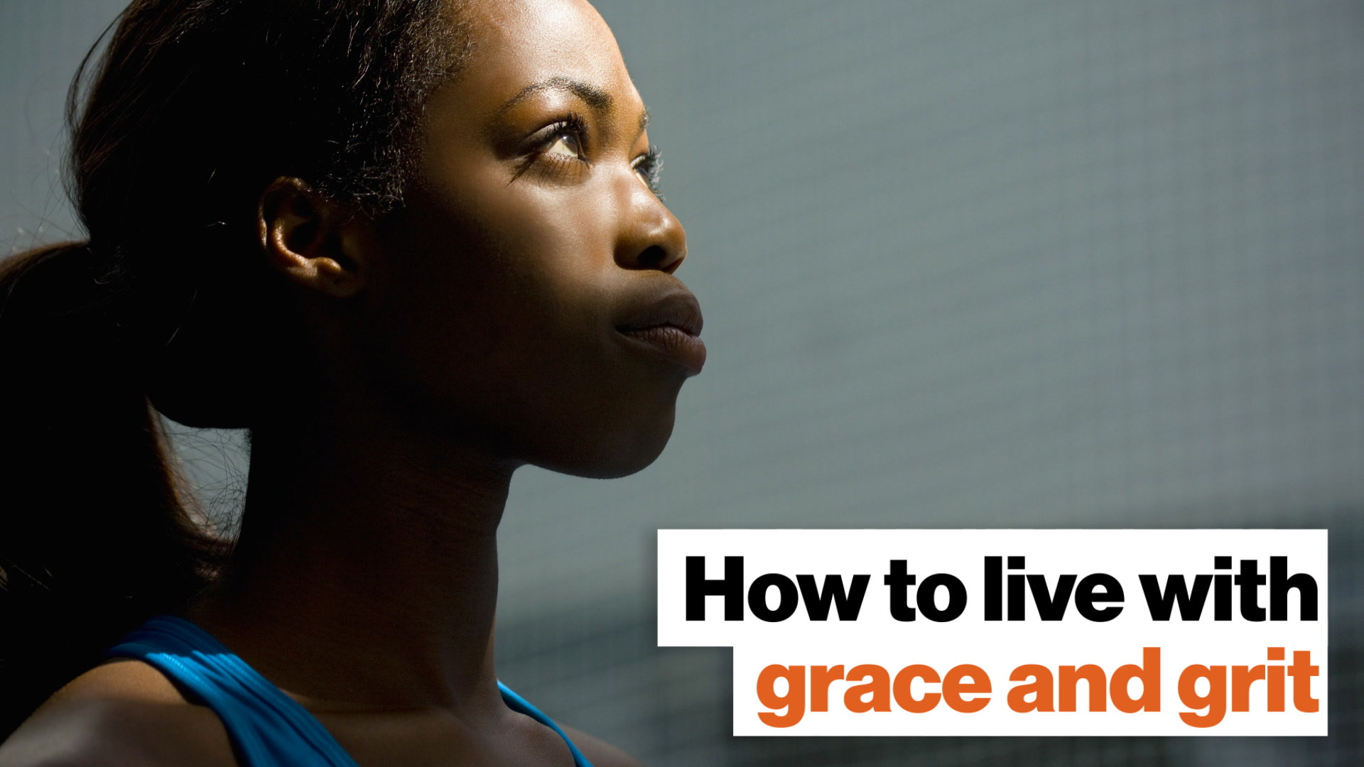 How best to live with grit and grace