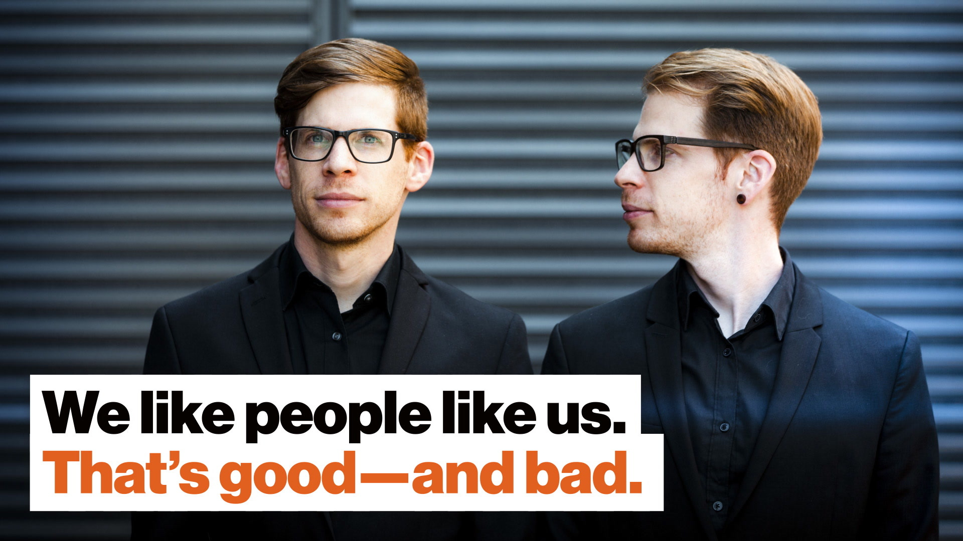 Why we prefer people just like us. And why that may be dangerous.