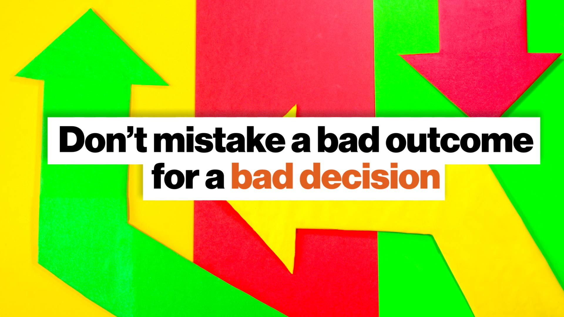 Resulting : Don't mistake a bad outcome for a bad decision