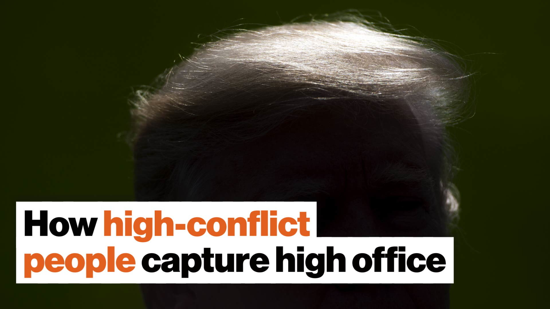 How high-conflict personalities capture high office