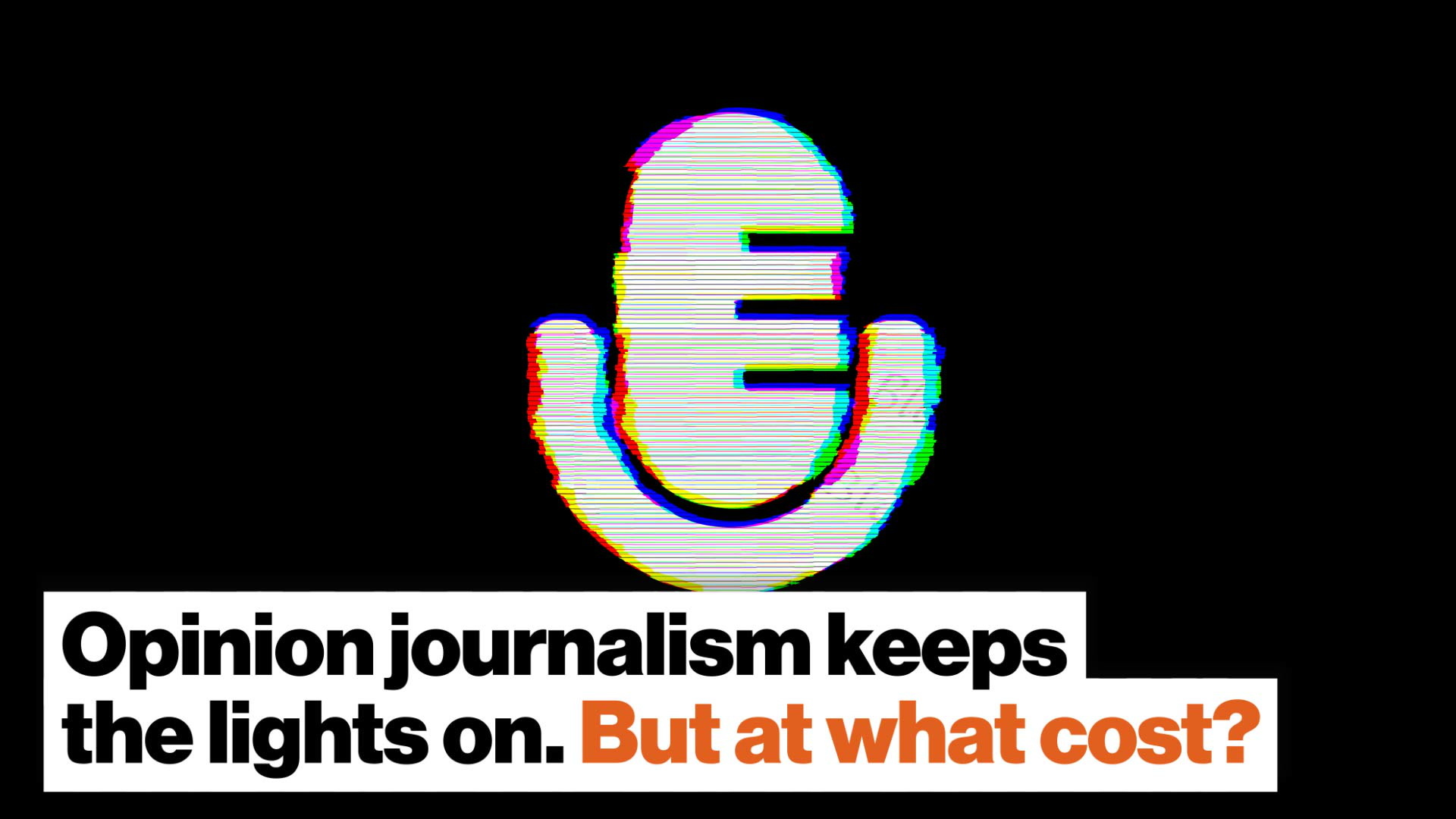 Opinion journalism keeps the lights on. But at what cost?