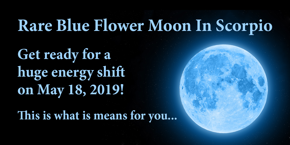 Rare Blue Flower Moon In Scorpio: Prepare For A Huge Energy Shift On