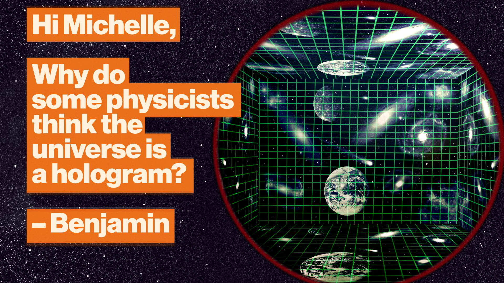 Is the universe a hologram? The strange physics of black holes.