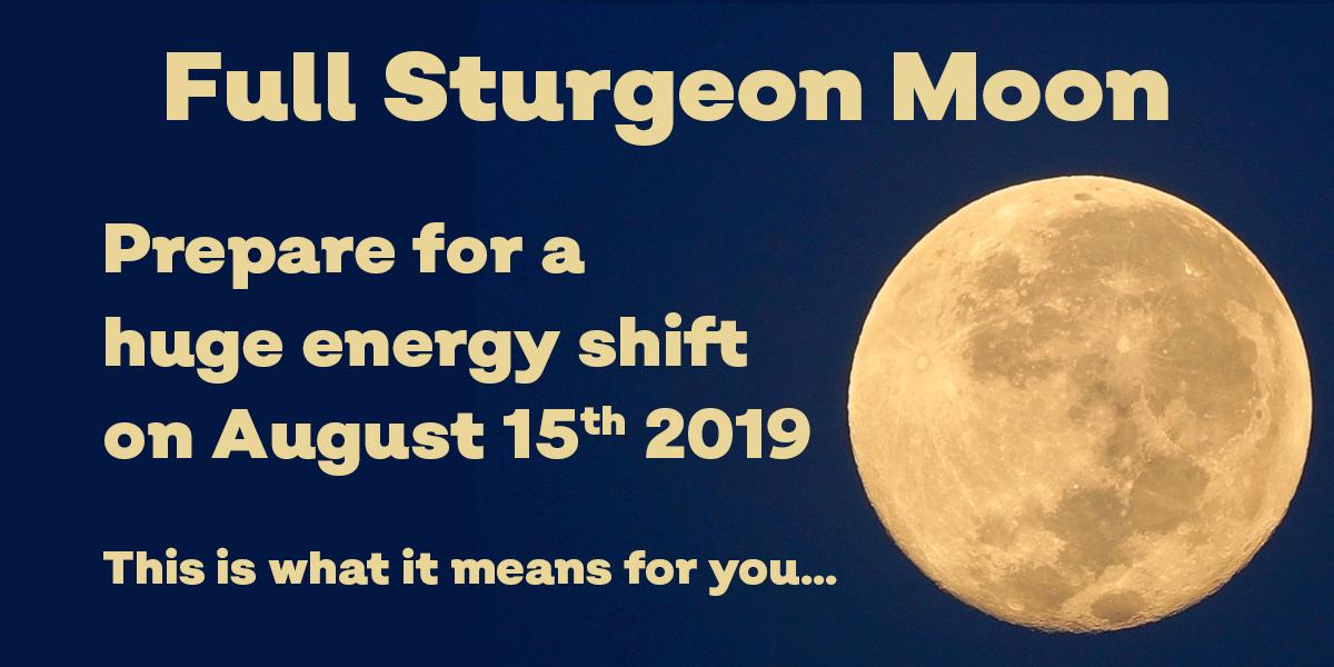 Full Sturgeon Moon: Get Ready For The Massive Energy Shift