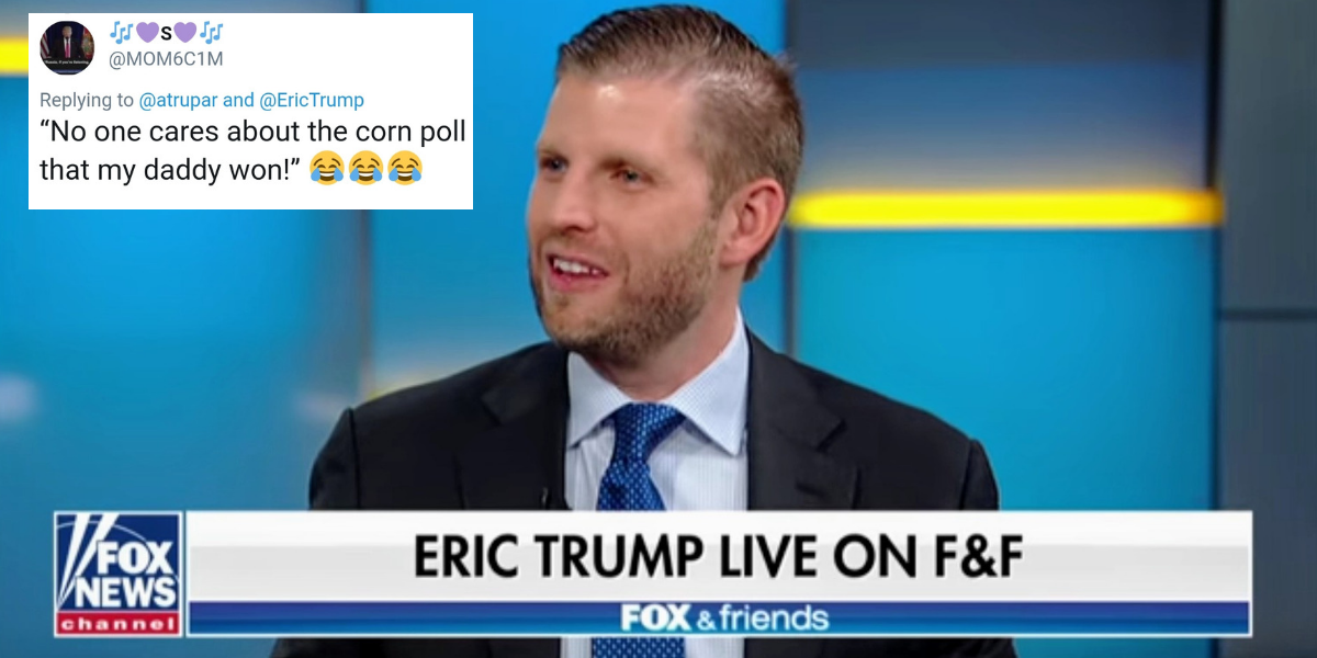 Eric Trump Just Slammed The Media For Not Focusing On His Dad's 'Corn Kernel Poll' Results—And People Are Rolling Their Eyes Hard