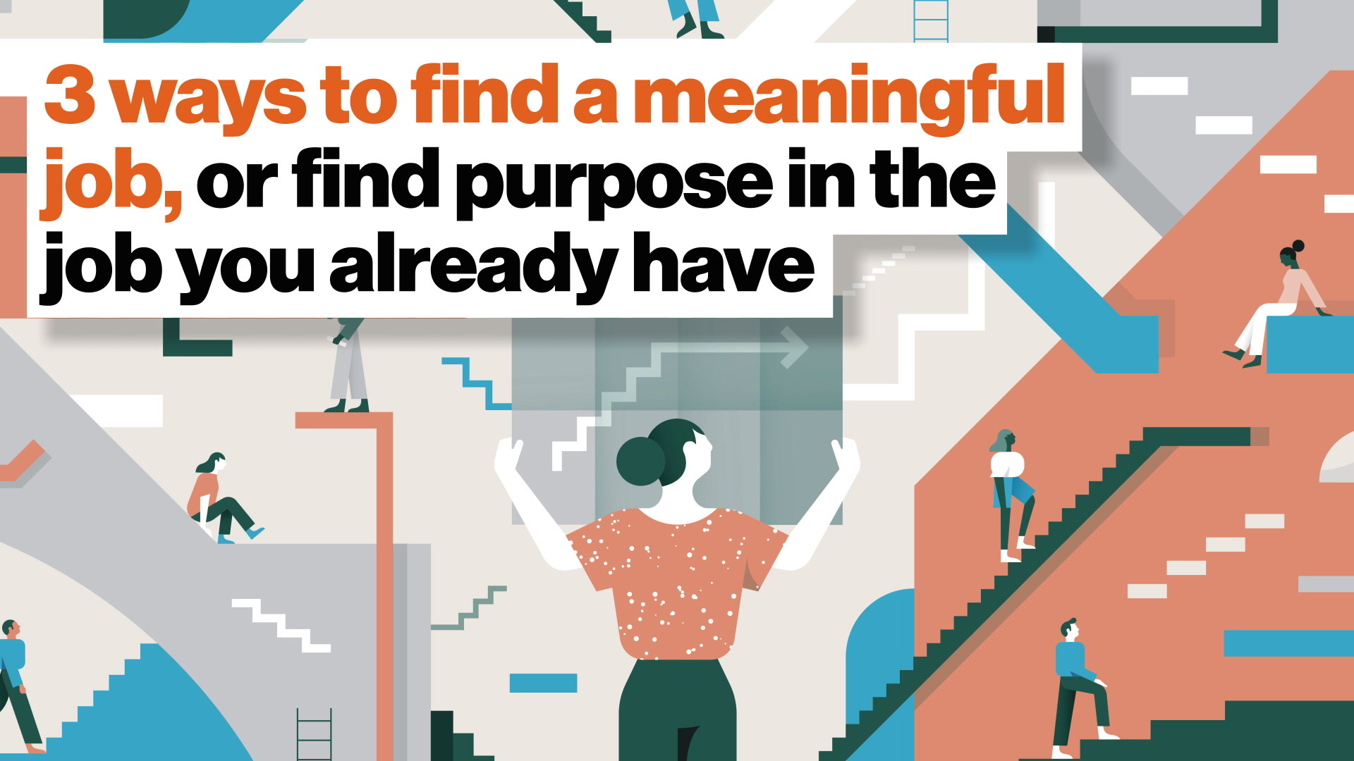 3 ways to find a meaningful job, or find purpose in the job you already have
