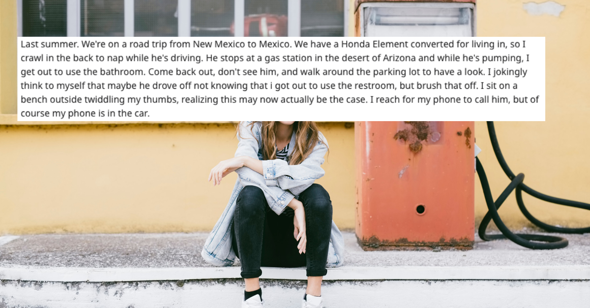 Woman's Story About Her Boyfriend Accidentally Leaving Her Behind At A Gas Station In The Middle Of Nowhere Is Stressful AF