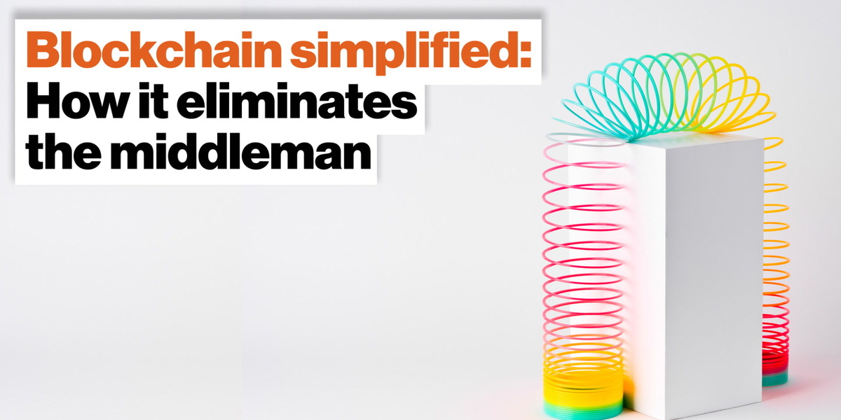 Blockchain simplified: How it eliminates the middleman