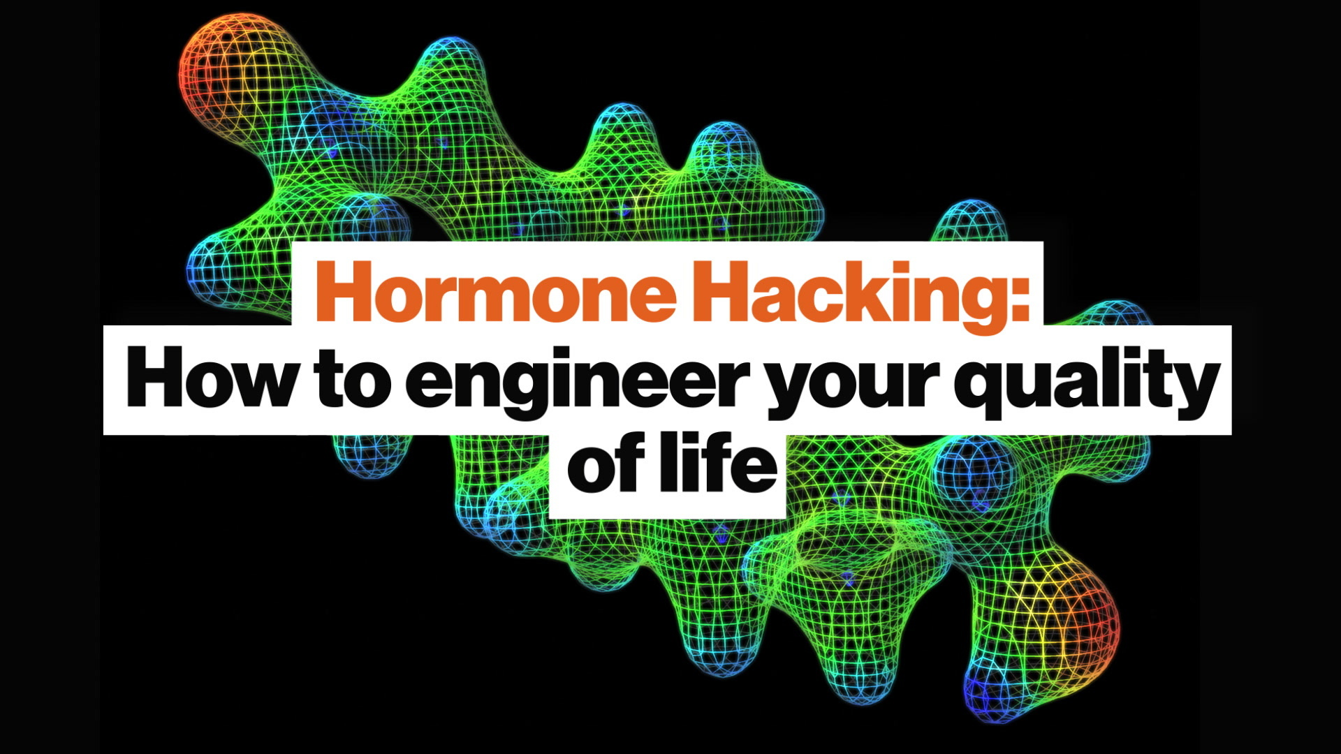 Hormone Hacking: How to engineer your quality of life