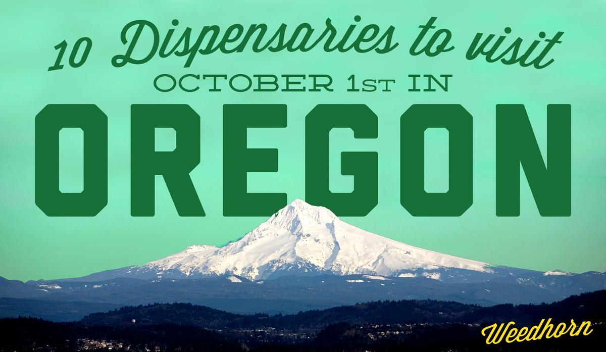 10 Dispensaries To Visit In Oregon October 1st