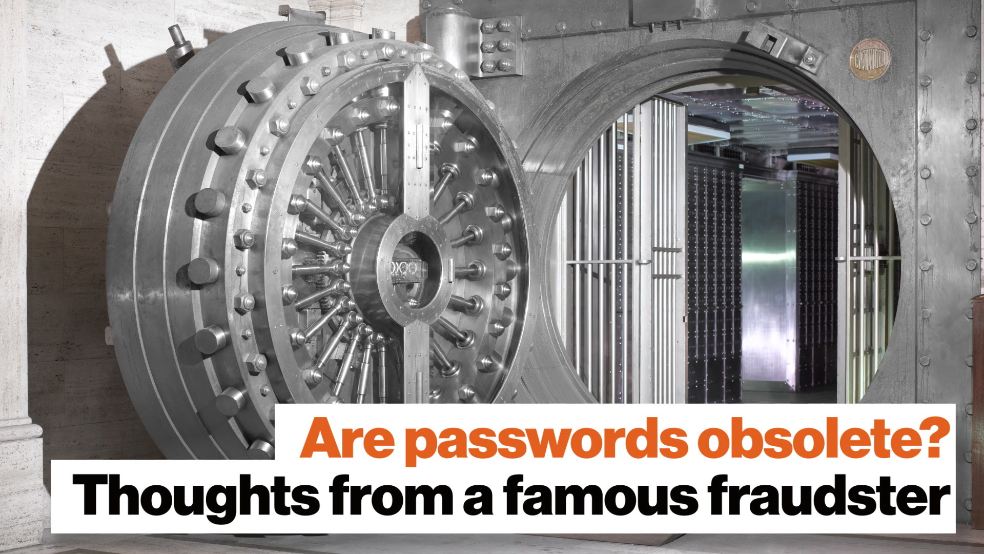 Are passwords obsolete? Thoughts from a famous fraudster.