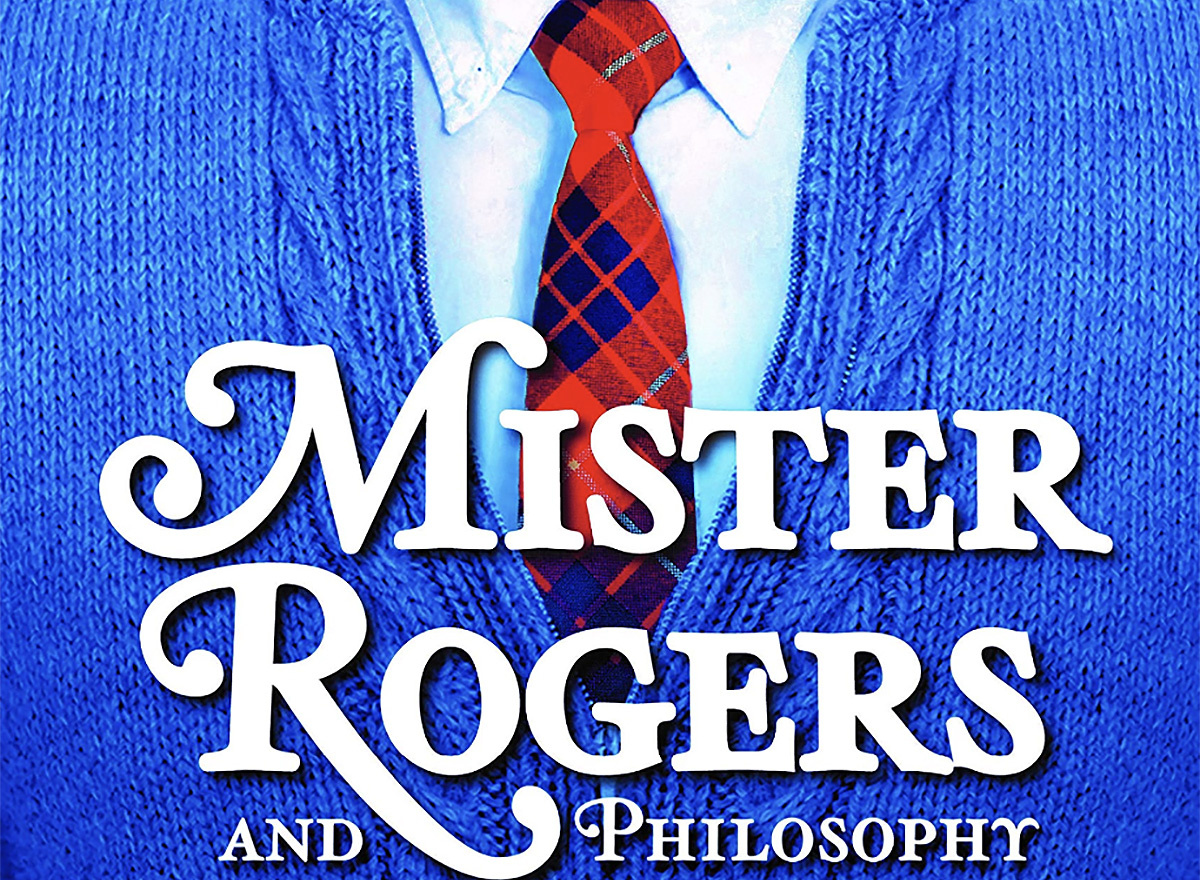 Mister Rogers and Philosophy , for the Children Now Grown