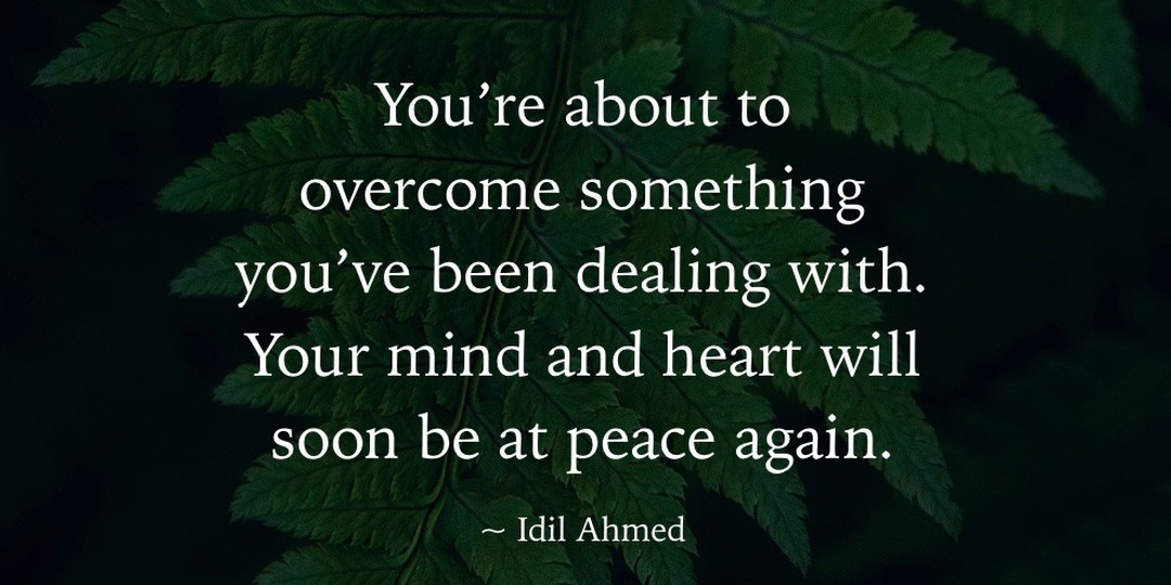 Your Mind And Heart Will Soon Be At Peace