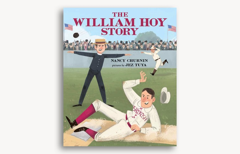 The William Hoy Story by Nancy Churnin and Jez Tuya