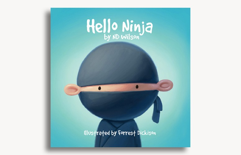 Hello Ninja by ND Wilson and Forrest Dickison