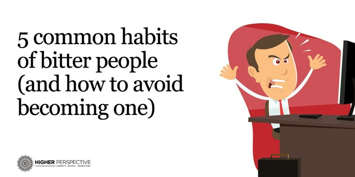5 Common Habits Of Bitter People (And How To Avoid