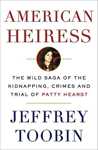 """American Heiress: The Wild Saga of The Kidnapping, Crimes And Trial of Patty Hearst"""