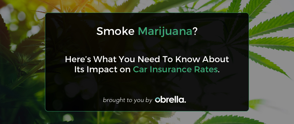 Smoke Weed? Here's What You Need To Know About Car Insurance Rates