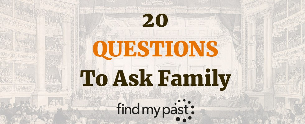 20 Questions to Ask Family